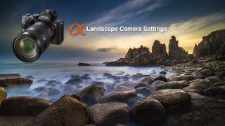 Sony Alpha Camera Settings for Shooting Landscape-thumb
