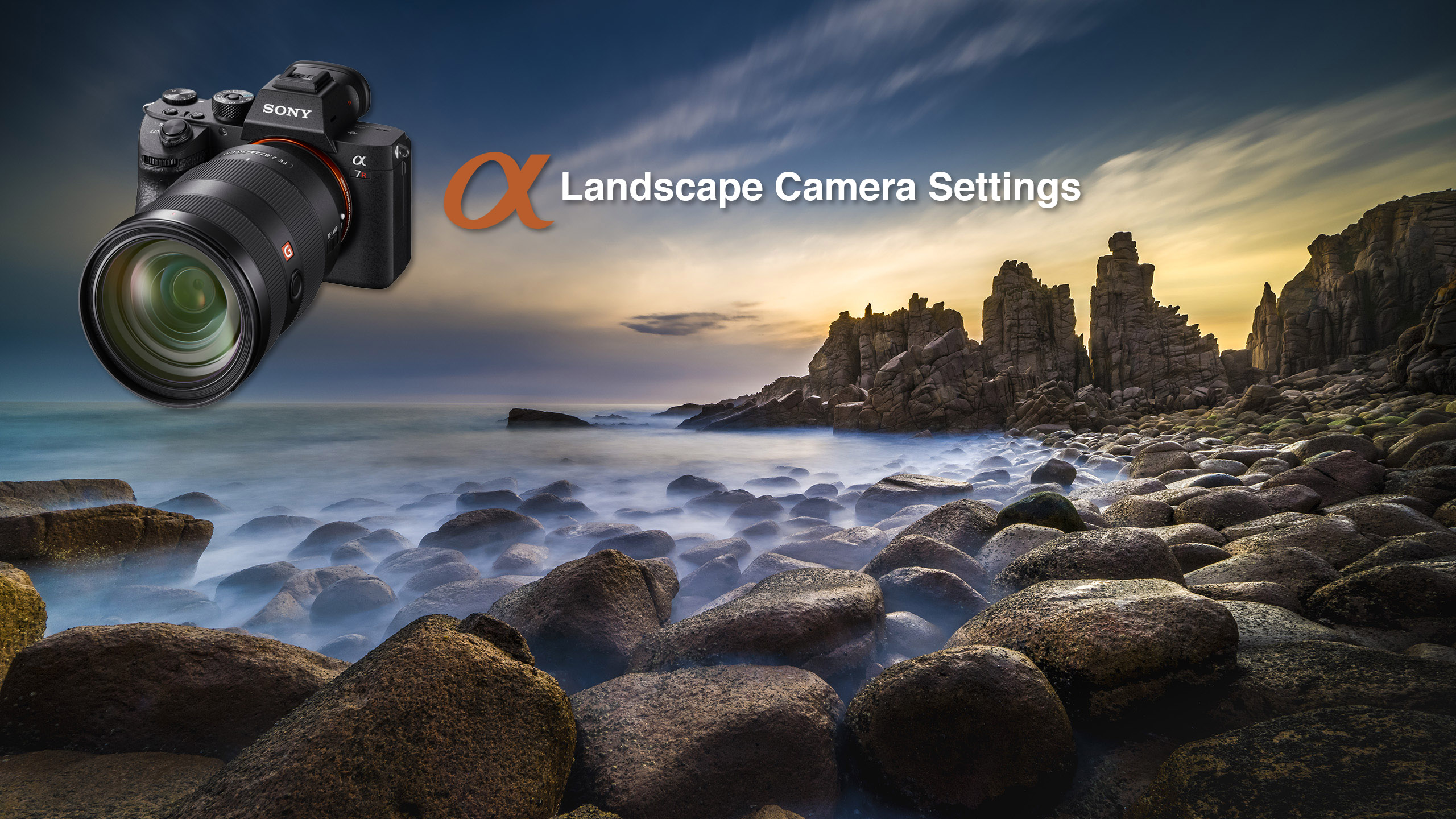 Camera Settings For Shooting Landscapes Sony Alpha Mark Galer